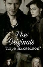 """The Originals """"Hope Mikaelson"""" by yarenakydz"""