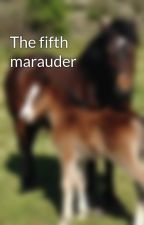 The fifth marauder by riggyrch