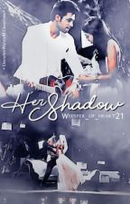    Her Shadow    by Whisper_of_Heart21