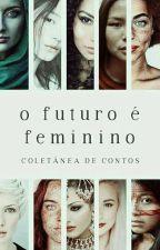 O Futuro É Feminino by SireenChaos