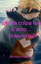 È tutta colpa tua! ti amo... (narusasu)  by mary-chan24