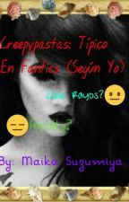 Creepypastas: Típico En Fanfics. by MaikaSuzumiya