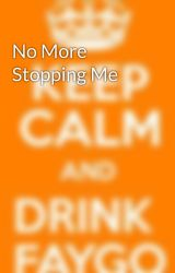 No More Stopping Me by thefriar