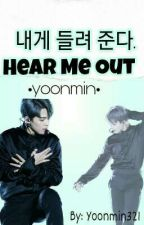 Hear Me Out|Yoonmin| by Yoonmin321