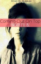 Coming Out On Top by justcallmebubbles