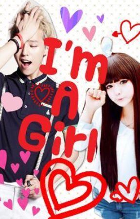 I'm A Girl (G-Dragon Fanfic) by Unique_Plain