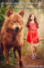 A Jacob and Renesmee Story: Everlasting Love (being edited) by CharlotteLYNNS