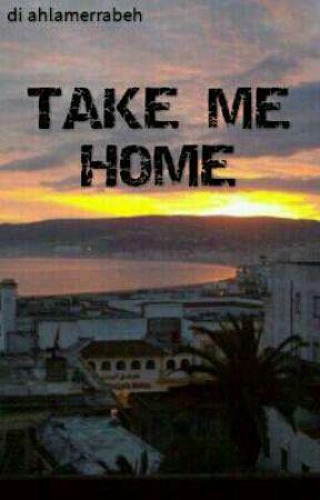TAKE ME HOME by ahlamerrabeh