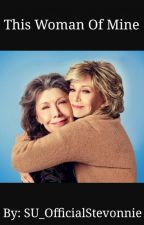This Woman Of Mine (Grace x Frankie) by qxeenmonaababes