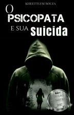 O psicopata e sua suicida (em andamento) by Kheettlym