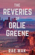 The Reveries of Orlie Greene by raemak