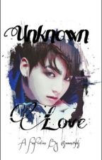 Unknown Love (Jungkook X Reader) by suwan15bts