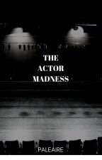 The Actor Madness by PaleAire