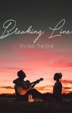 Breaking Line - It's Not The End by Melina_Writes