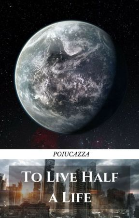 To Live Half A Life by poiucazza