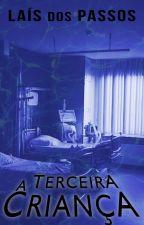 A Terceira Criança - Livro 2 by LaisdosPassos