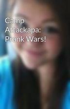 Camp Attackapa: Prank Wars! by HaileyOhBaby