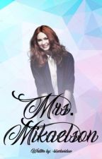 Mrs. Mikaelson by -ambrollins