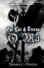EM LUZ & TREVAS - LIVRO 2 - O MAL by TamaraCOliveira