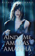 Ainda Me Amarás Amanhã? by BiancaZaccharo2