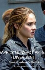 Happily Gunshot After - Divergent by arenaofinitiates