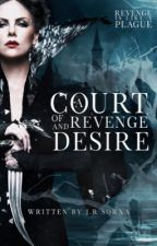 A Court of Revenge and Desire by FaeQueens
