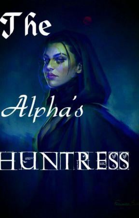 The Alpha's Huntress(Book 1) by wolf158