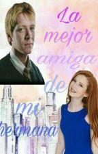 La mejor amiga de mi hermana (Fred Weasley y tú)||Actualizaciones Lentas|| by Arleth_cerino29