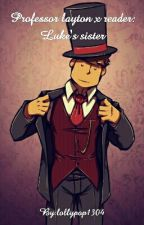 Professor Layton x reader: Luke's sister - Discontinued And Unedited by lollypop1304