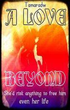 A LOVE BEYOND by Tamaradw