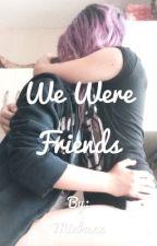 We were friends by unhappylittlepill