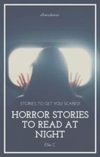 Horror Stories to Read at Night 👻 | ✓ by ellieisabean