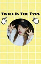 TWICE Is The Type♡ by MXNPUSSX