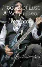 Product of Lust{Ricky Horror}-EDITING by AllyMotionless