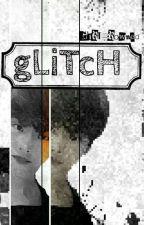 gLiTcH [HaKen]  by GirlDrowned