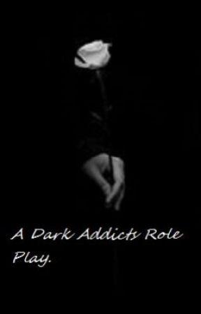 A Dark Addicts Role Play by DarkAddictsUnite