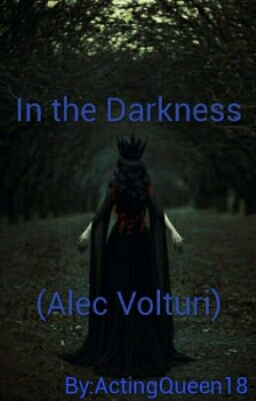 In the Darkness (Alec Volturi) by ActingQueen18