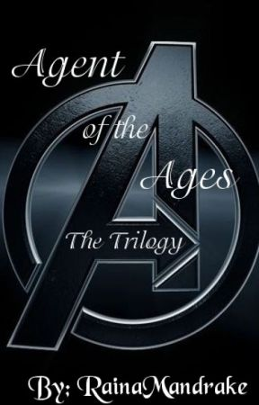 Agent of the Ages Trilogy (Avengers Fanfic) by RainaMandrake