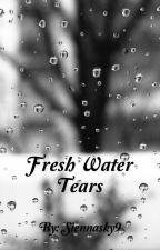 Freshwater Tears by siennnasky