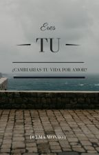 Eres Tú... by Delma_mikaelson