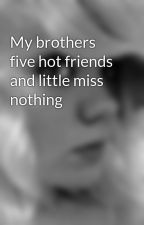 My brothers five hot friends and little miss nothing by secret-obsession