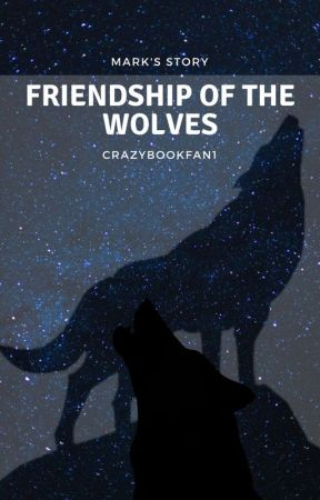 Friendship of the Wolves by crazybookfan1