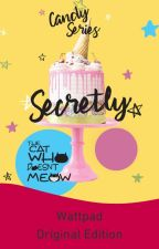 Secretly (Candy Stories #2) by TheCatWhoDoesntMeow