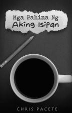 Mga Pahina Ng Aking Isipan by chrispacete