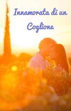 Innamorata di un coglione by onlylove03