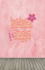Kos-kosan Banglyz  by keisister