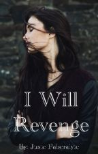 I Will Revenge  by JustPaberalyt