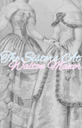 The Sisters At Walton Manor by bethrocks88