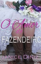 O Amor do Fazendeiro (Retirado do Wattpad - À Venda na Amazon) by JaniceDiniz