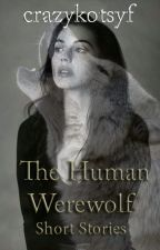 The Human Werewolf - Short Stories by crazykotsyf